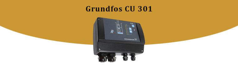 Grundfos CU 301 - tout ce que vous devez savoir